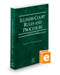Illinois Court Rules and Procedure - State, 2017 ed. (Vol. I, Illinois Court Rules)