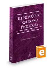 Illinois Court Rules and Procedure - State, 2018 ed. (Vol. I, Illinois Court Rules)