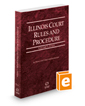 Illinois Court Rules and Procedure - State, 2019 ed. (Vol. I, Illinois Court Rules)
