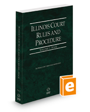 Illinois Court Rules and Procedure - State, 2021 ed. (Vol. I, Illinois Court Rules)