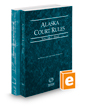 Alaska Court Rules - State and Federal, 2017 ed. (Vols. I & II, Alaska Court Rules)