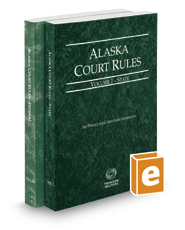 Alaska Court Rules - State and Federal, 2018 ed. (Vols. I & II, Alaska Court Rules)