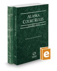 Alaska Court Rules - State and Federal, 2018 ed. (Vols. I & II, Alaska Court Rules)