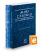 Alaska Court Rules - State and Federal, 2020 ed. (Vols. I & II, Alaska Court Rules)