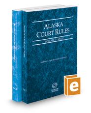 Alaska Court Rules - State and Federal, 2021 ed. (Vols. I & II, Alaska Court Rules)
