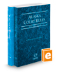Alaska Court Rules - State and Federal, 2021 ed. (Vols. I & II, Alaska Court Rules)