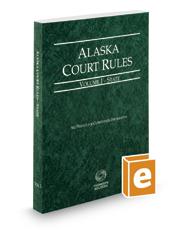 Alaska Court Rules - State, 2018 ed. (Vol. I, Alaska Court Rules)