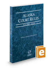 Alaska Court Rules - State, 2021 ed. (Vol. I, Alaska Court Rules)