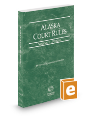 Alaska Court Rules - Federal, 2018 ed. (Vol. II, Alaska Court Rules)
