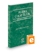 Alaska Court Rules - Federal, 2018 ed. (Vol. II, Alaska Court Rules)