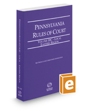 Pennsylvania Rules of Court - Local Eastern, 2017 revised ed. (Vol. IIIC, Pennsylvania Court Rules)