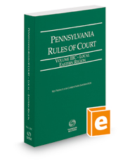 Pennsylvania Rules of Court - Local Eastern, 2018 ed. (Vol. IIIC, Pennsylvania Court Rules)