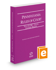 Pennsylvania Rules of Court - Local Eastern, 2018 revised ed. (Vol. IIIC, Pennsylvania Court Rules)