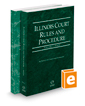 Illinois Court Rules and Procedure - State and Federal, 2017 ed. (Vols. I-II, Illinois Court Rules)