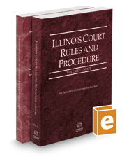 Illinois Court Rules and Procedure - State and Federal, 2019 ed. (Vols. I-II, Illinois Court Rules)