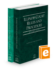 Illinois Court Rules and Procedure - State and Federal, 2021 ed. (Vols. I-II, Illinois Court Rules)