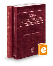 Iowa Rules of Court - State and Federal, 2019 ed. (Vols. I & II, Iowa Court Rules)
