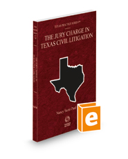 The Jury Charge in Texas Civil Litigation, 2021 ed. (Vol. 34, Texas Practice Series)