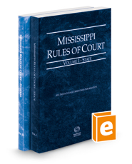Mississippi Rules of Court - State and Federal, 2018 ed. (Vols. I & II, Mississippi Court Rules)