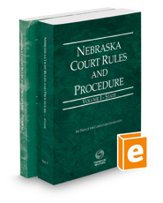 Nebraska Court Rules and Procedure - State and Federal, 2016 ed. (Vols. I & II, Nebraska Court Rules)