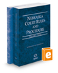 Nebraska Court Rules and Procedure - State and Federal, 2018 ed. (Vols. I & II, Nebraska Court Rules)