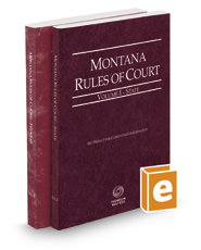 Montana Rules of Court - State and Federal, 2017 ed. (Vols. I & II, Montana Court Rules)