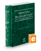 Montana Rules of Court - State and Federal, 2019 ed. (Vols. I & II, Montana Court Rules)