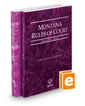 Montana Rules of Court - State and Federal, 2020 ed. (Vols. I & II, Montana Court Rules)