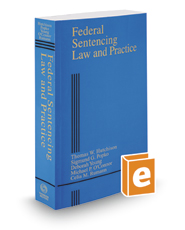 Federal Sentencing Law and Practice, 2017 ed. (Criminal Practice Series)