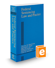 Federal Sentencing Law and Practice, 2018 ed. (Criminal Practice Series)