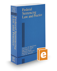 Federal Sentencing Law and Practice, 2020 ed. (Criminal Practice Series)