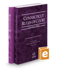 Connecticut Rules of Court - State and Federal, 2017 ed. (Vols. I & II, Connecticut Court Rules)