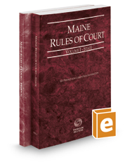 Maine Rules of Court - State and Federal, 2017 ed. (Vols. I & II, Maine Court Rules)