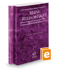 Maine Rules of Court - State and Federal, 2018 ed. (Vols. I & II, Maine Court Rules)