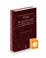 Maine Rules of Court - State and Federal, 2021 ed. (Vols. I & II, Maine Court Rules)