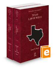 Law of Wills, 4th, 2018 ed. (Vols. 9 and 10, Texas Practice Series)