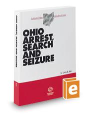 Ohio Arrest, Search and Seizure, 2019 ed. (Baldwin's Ohio Handbook Series)
