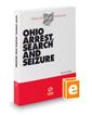 Ohio Arrest, Search and Seizure, 2020 ed. (Baldwin's Ohio Handbook Series)