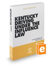 Kentucky Driving Under the Influence Law, 2018-2019 ed.