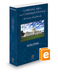 Lobbying, PACs and Campaign Finance: 50 State Handbook, 2019 ed.