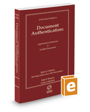 A Practical Guide to Document Authentication: Legalization of Notarized and Certified Documents, 2017-2018 ed.