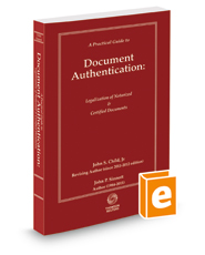 A Practical Guide to Document Authentication: Legalization of Notarized and Certified Documents, 2018-2019 ed.