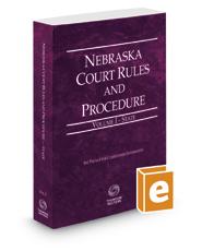 Nebraska Court Rules and Procedure - State, 2017 ed. (Vol. I, Nebraska Court Rules)