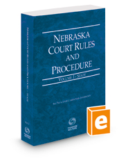 Nebraska Court Rules and Procedure - State, 2018 ed. (Vol. I, Nebraska Court Rules)