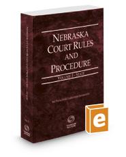 Nebraska Court Rules and Procedure - State, 2019 ed. (Vol. I, Nebraska Court Rules)