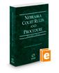 Nebraska Court Rules and Procedure - State, 2020 ed. (Vol. I, Nebraska Court Rules)