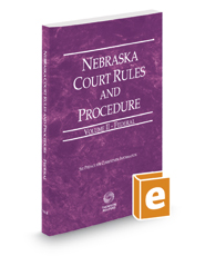 Nebraska Court Rules and Procedure - Federal, 2017 ed. (Vol. II, Nebraska Court Rules)