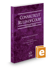 Connecticut Rules of Court - State, 2017 ed. (Vol. I, Connecticut Court Rules)