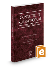 Connecticut Rules of Court - State, 2018 ed. (Vol. I, Connecticut Court Rules)