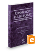 Connecticut Rules of Court - State, 2021 ed. (Vol. I, Connecticut Court Rules)